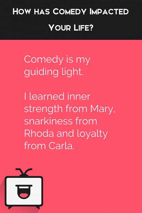 """How has comedy impacted your life? """"Comedy is my guiding light"""""""