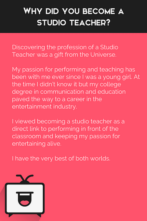 """Why did you become a studio teacher? """"Discovering the profession of a Studio Teacher was a gift from the Universe."""""""
